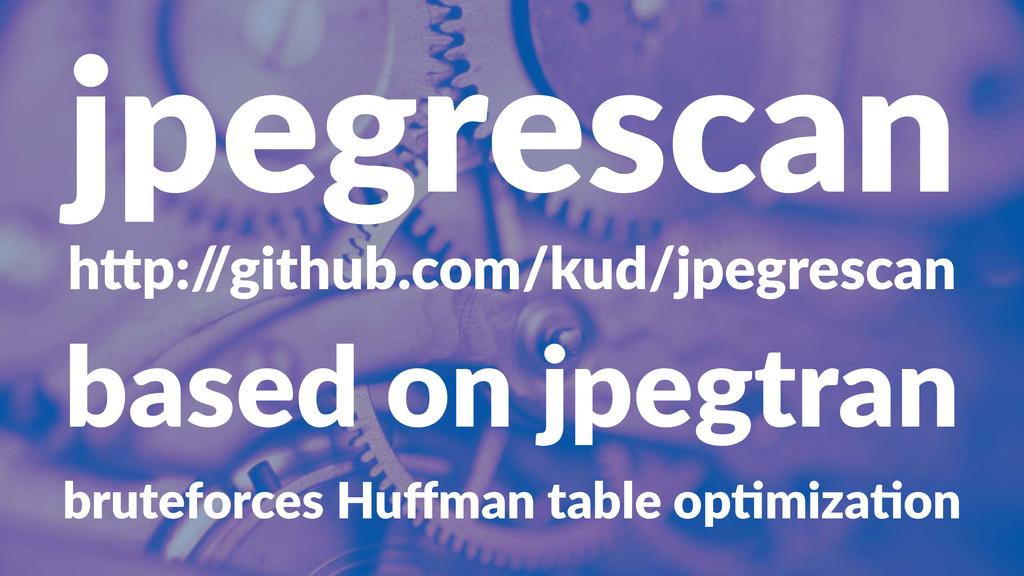 "jpegrescan h""p:/ /github.com/kud/jpegrescan bas..."