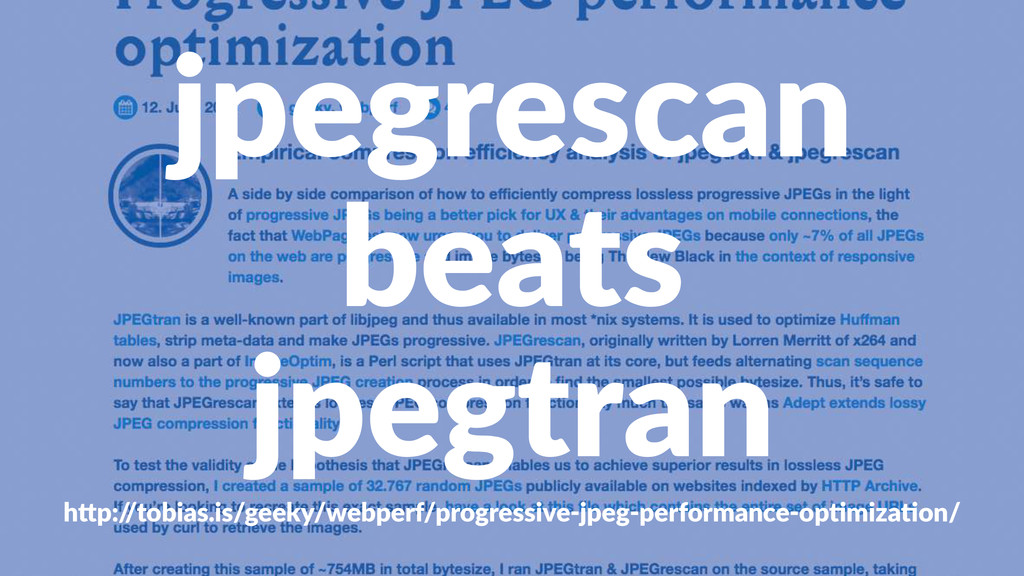 "jpegrescan beats jpegtran h""p:/ /tobias.is/geek..."