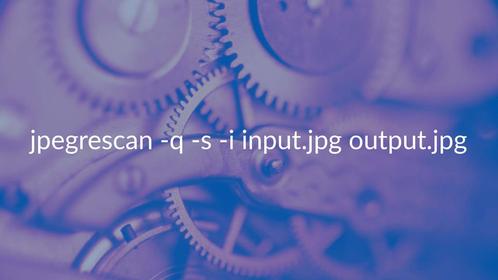 jpegrescan*+q*+s*+i*input.jpg*output.jpg