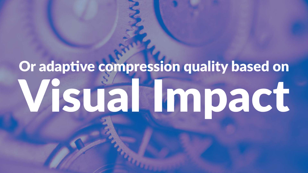 Or#adap've#compression#quality#based#on Visual'...
