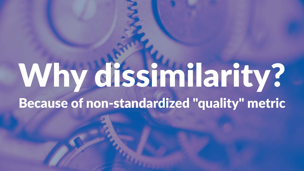 Why$dissimilarity? Because'of'non+standardized'...