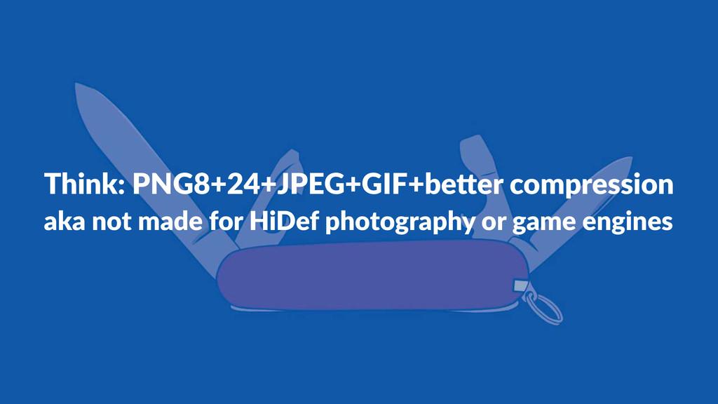 Think:'PNG8+24+JPEG+GIF+be5er'compression aka#n...