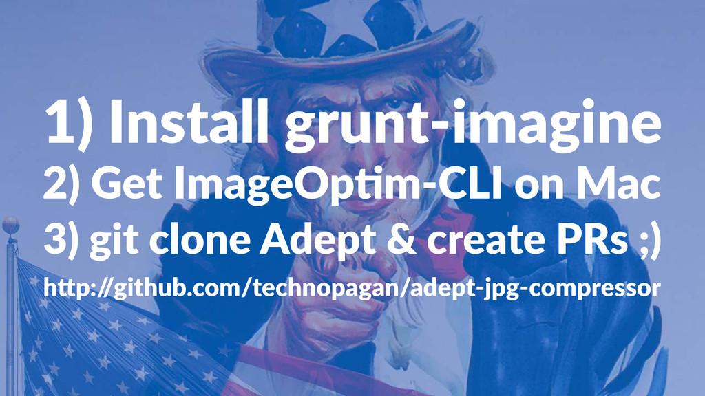 1)#Install#grunt-imagine 2)#Get#ImageOp-m.CLI#o...