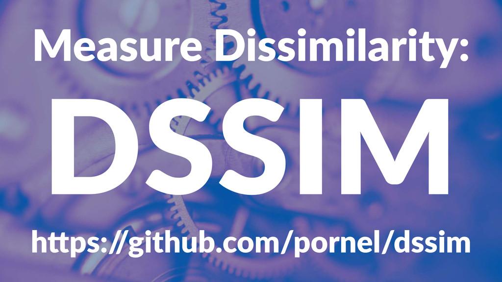 "Measure'Dissimilarity: DSSIM h""ps:/ /github.com..."