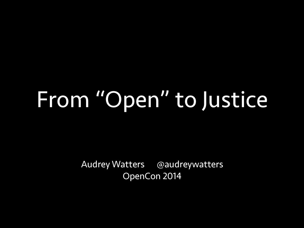 """From """"Open"""" to Justice Audrey Watters @audreywa..."""