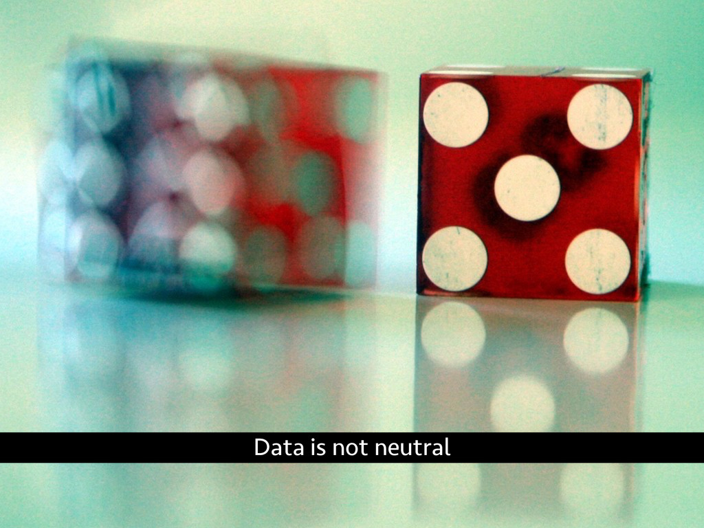 Data is not neutral