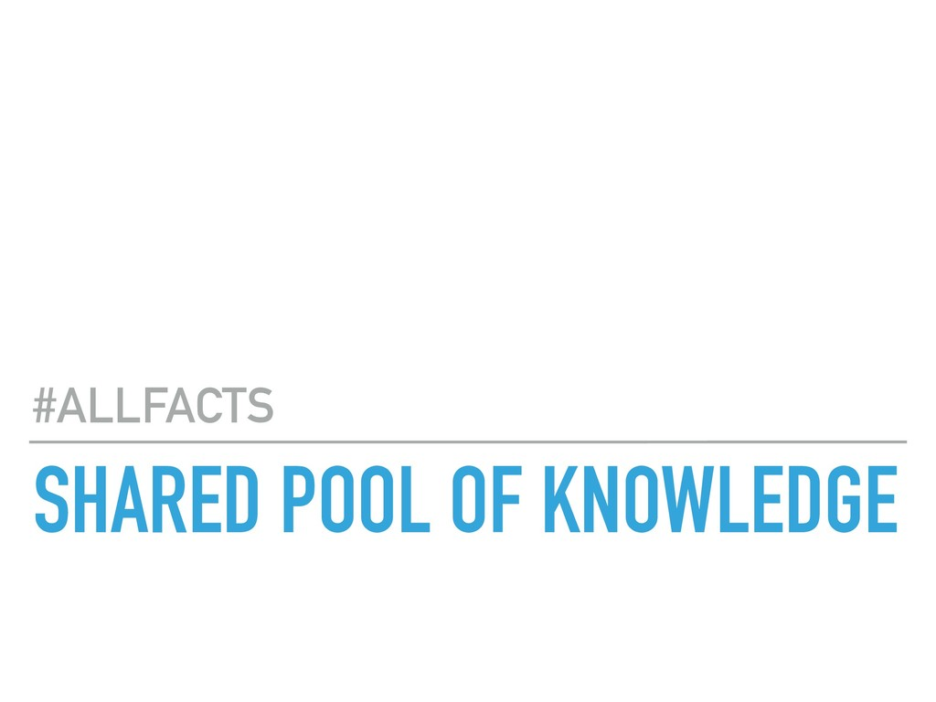SHARED POOL OF KNOWLEDGE #ALLFACTS