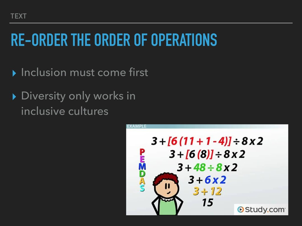 TEXT RE-ORDER THE ORDER OF OPERATIONS ▸ Inclusi...