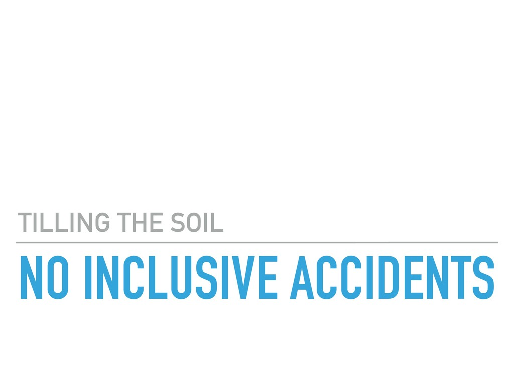 NO INCLUSIVE ACCIDENTS TILLING THE SOIL