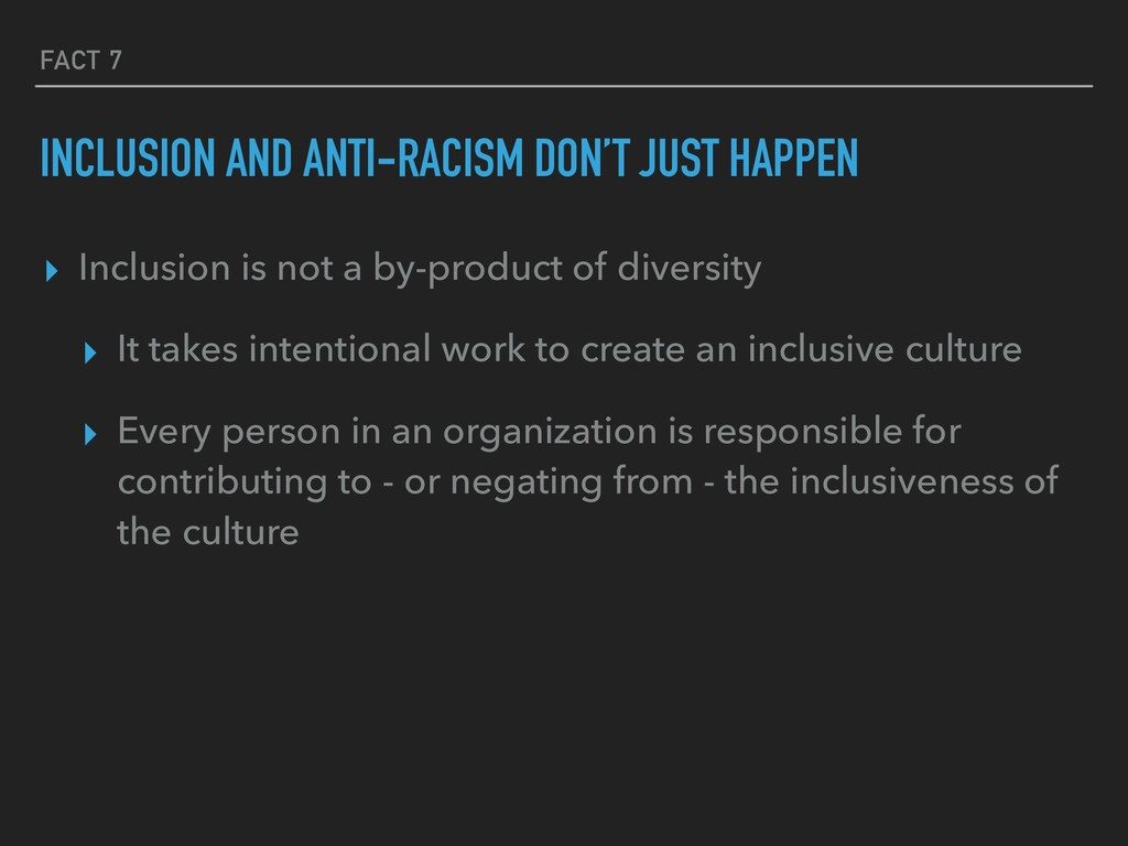 FACT 7 INCLUSION AND ANTI-RACISM DON'T JUST HAP...