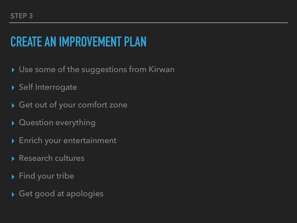 STEP 3 CREATE AN IMPROVEMENT PLAN ▸ Use some of...