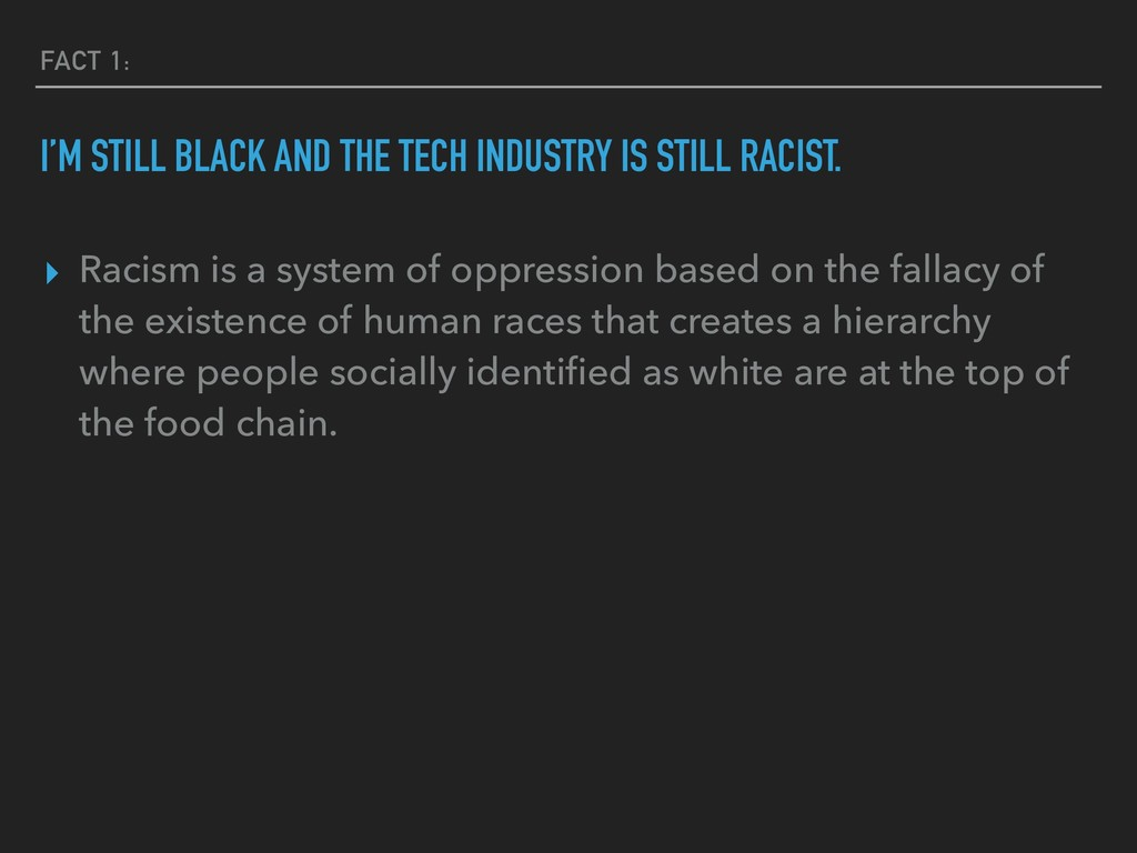 FACT 1: I'M STILL BLACK AND THE TECH INDUSTRY I...