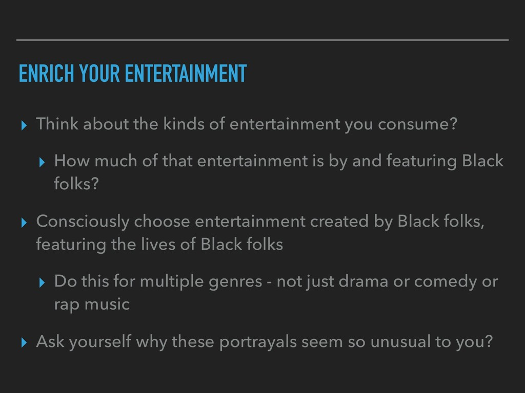 ENRICH YOUR ENTERTAINMENT ▸ Think about the kin...