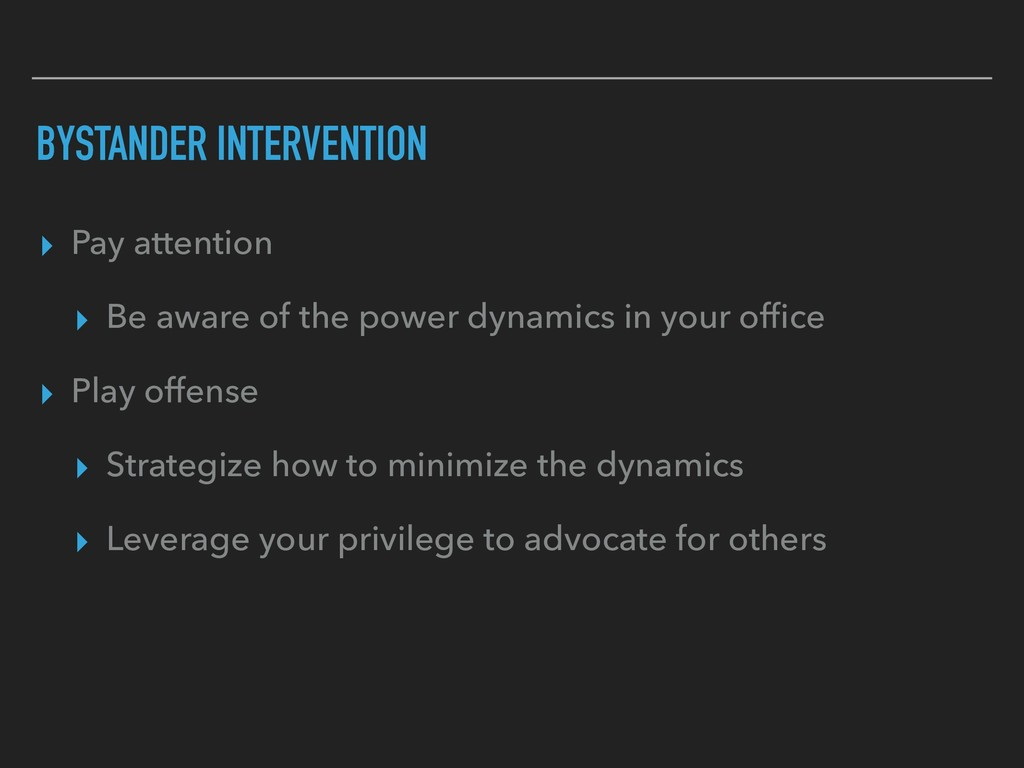 BYSTANDER INTERVENTION ▸ Pay attention ▸ Be awa...