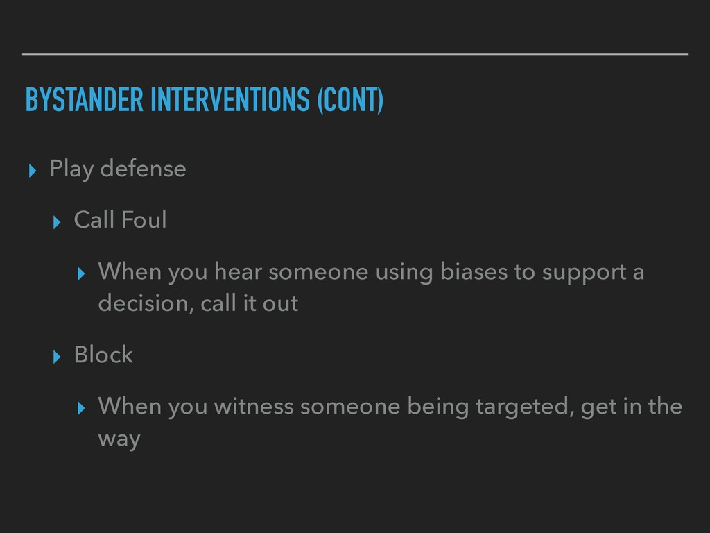 BYSTANDER INTERVENTIONS (CONT) ▸ Play defense ▸...