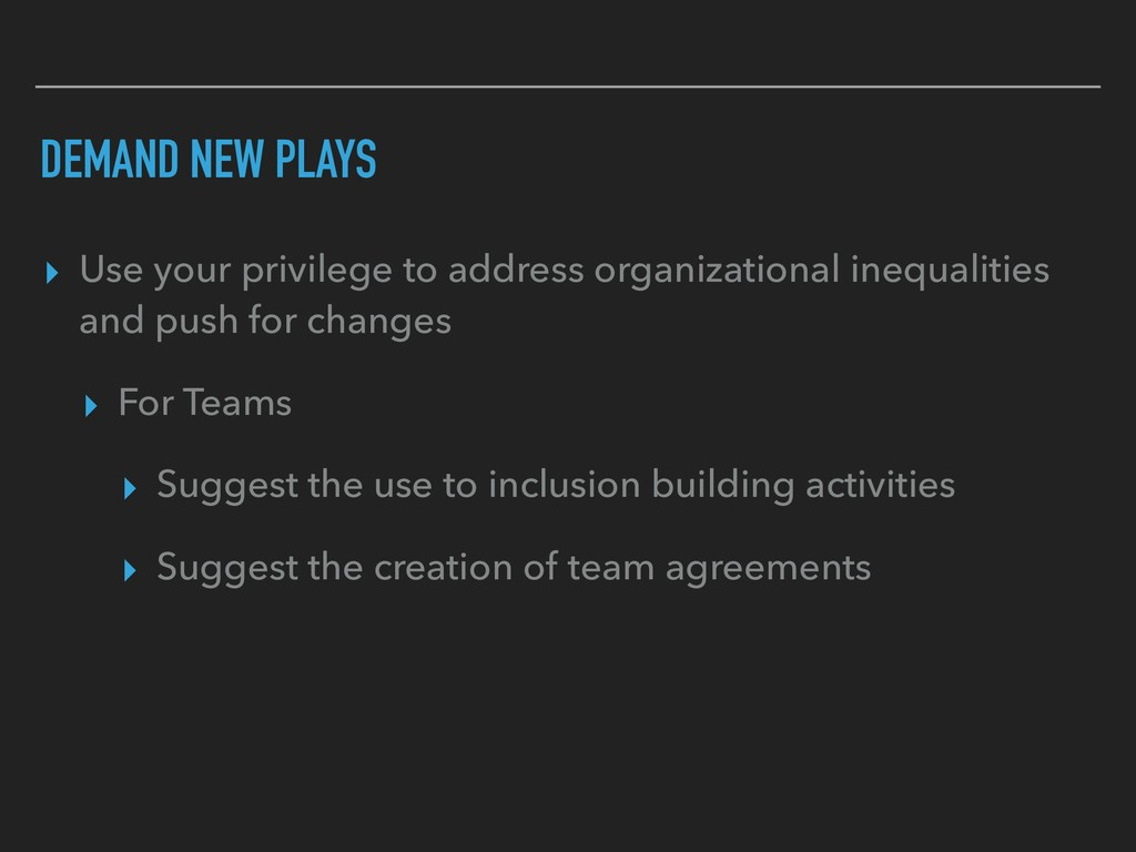 DEMAND NEW PLAYS ▸ Use your privilege to addres...