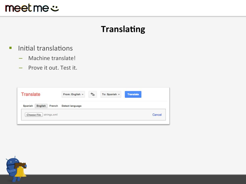 Transla=ng  § IniFal translaFons  –...