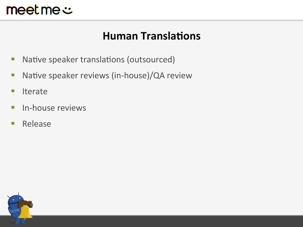 Human Transla=ons  § NaFve speaker...