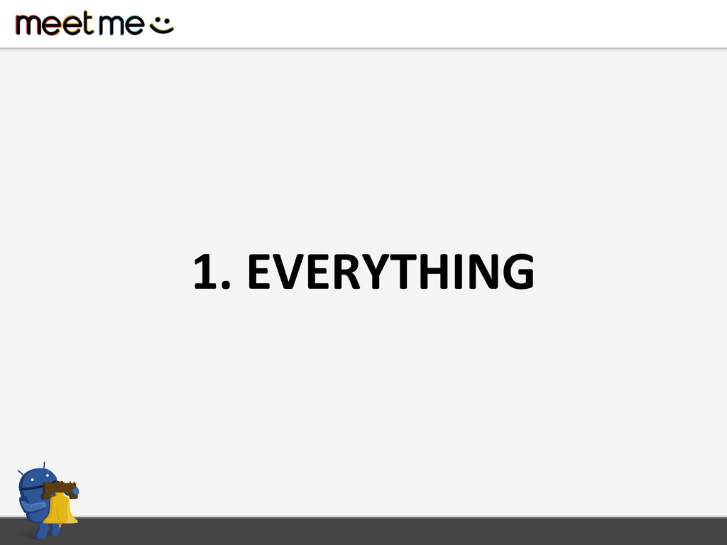 1. EVERYTHING