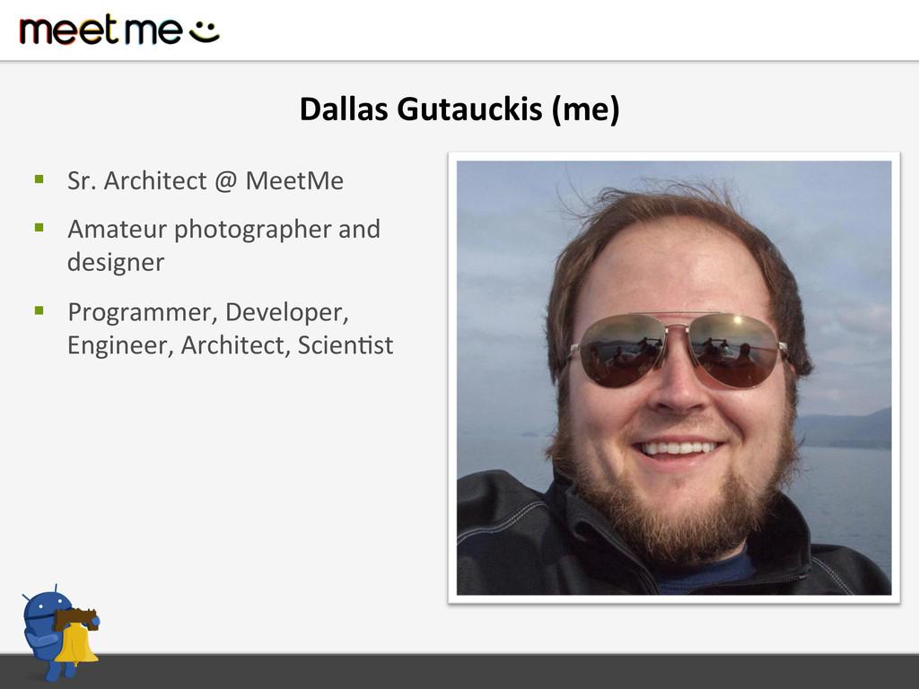 Dallas Gutauckis (me)  § Sr. Arch...