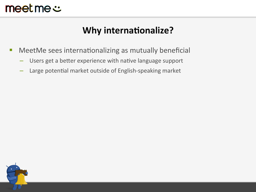 Why interna=onalize?  § MeetMe sees...