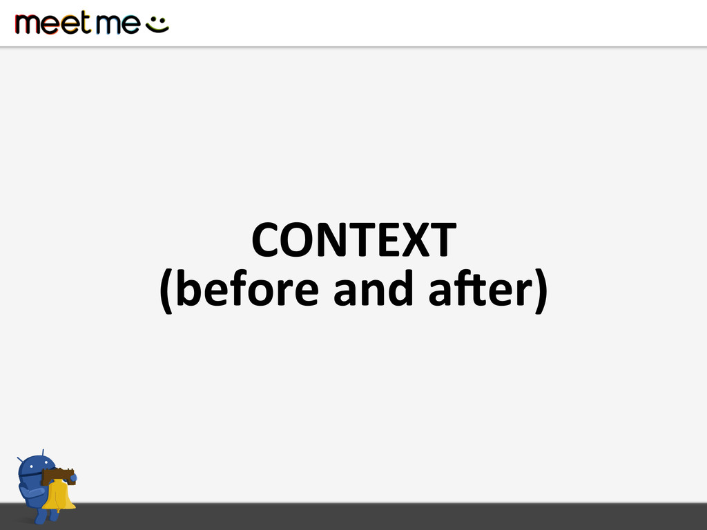 CONTEXT  (before and aHer)