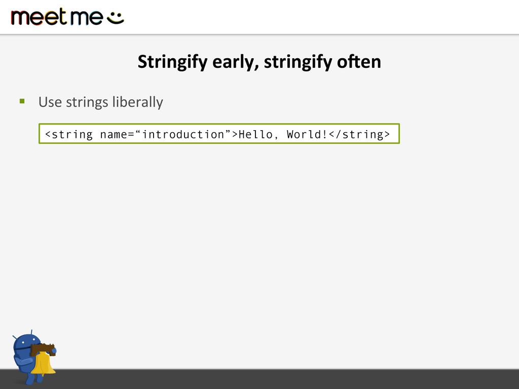 Stringify early, stringify oHen  §...