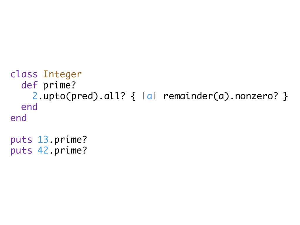 class Integer def prime? 2.upto(pred).all? { |a...