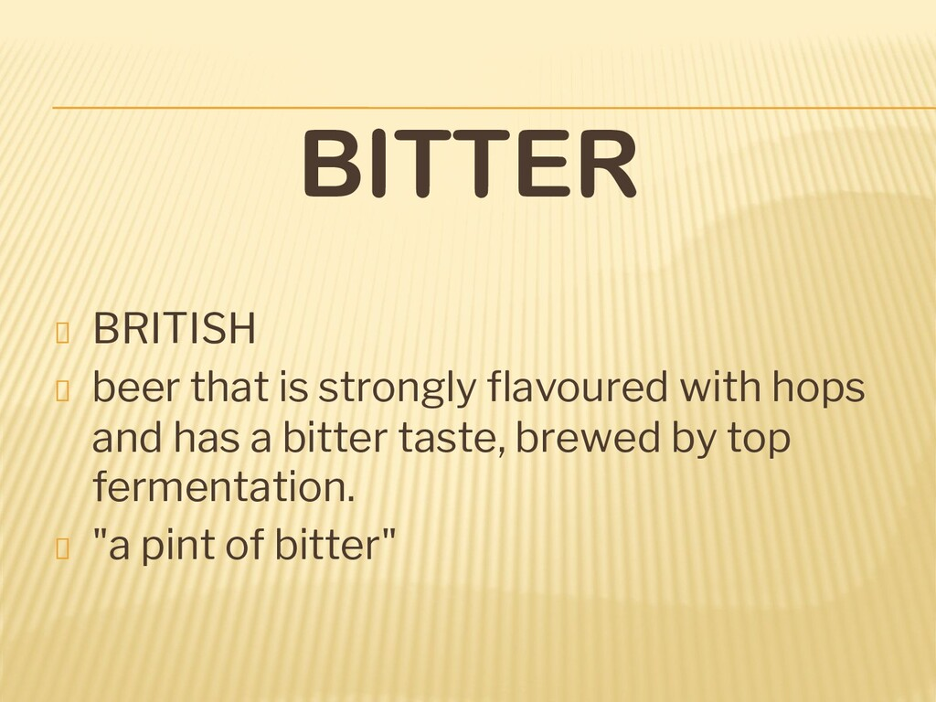 BITTER BRITISH beer that is strongly flavoured w...