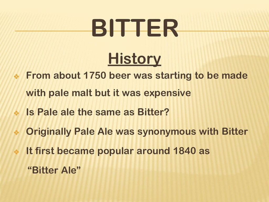BITTER History ❖ From about 1750 beer was start...