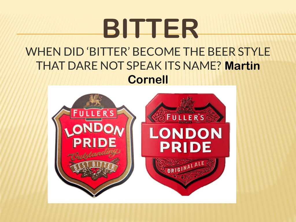BITTER WHEN DID 'BITTER' BECOME THE BEER STYLE ...