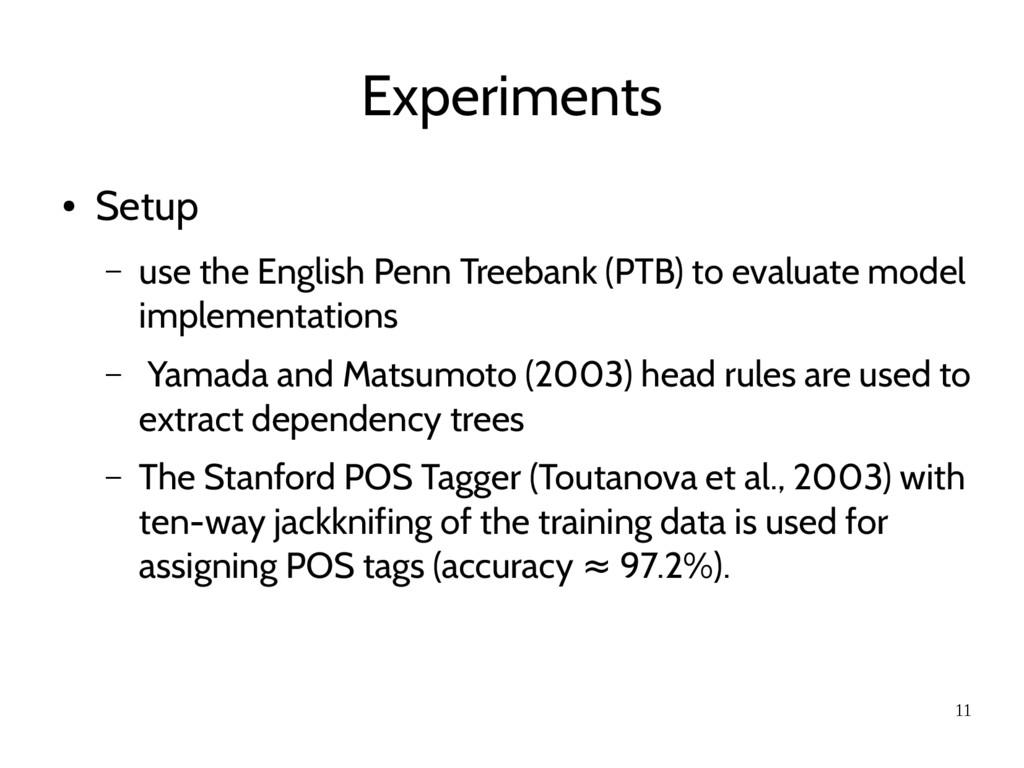 11 Experiments ● Setup – use the English Penn T...