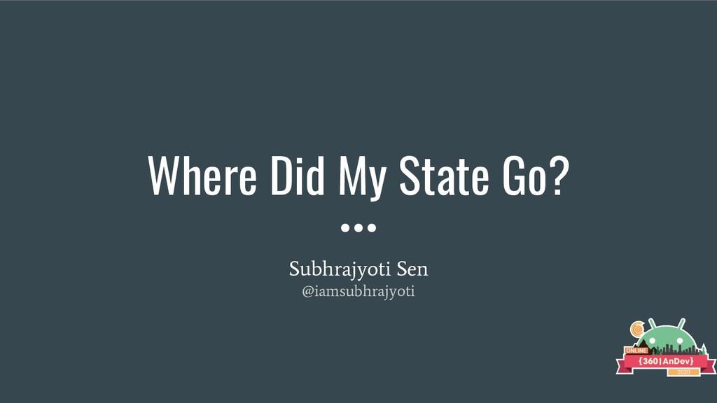 Where Did My State Go? Subhrajyoti Sen @iamsubh...
