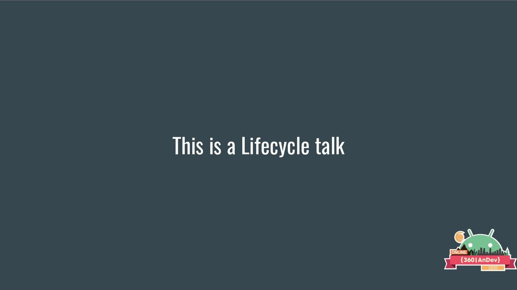 This is a Lifecycle talk