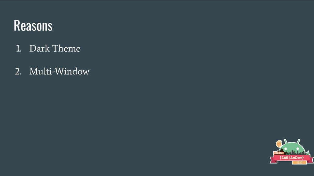 Reasons 1. Dark Theme 2. Multi-Window