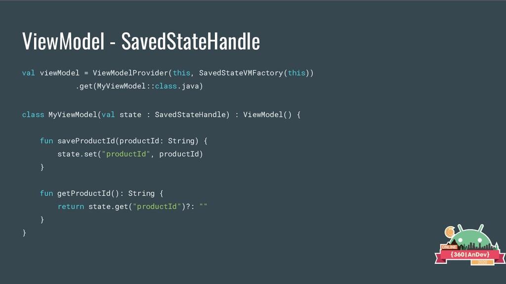 ViewModel - SavedStateHandle val viewModel = Vi...