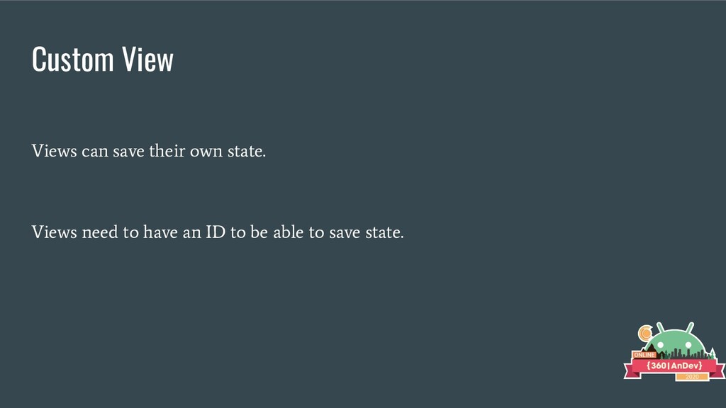Custom View Views can save their own state. Vie...