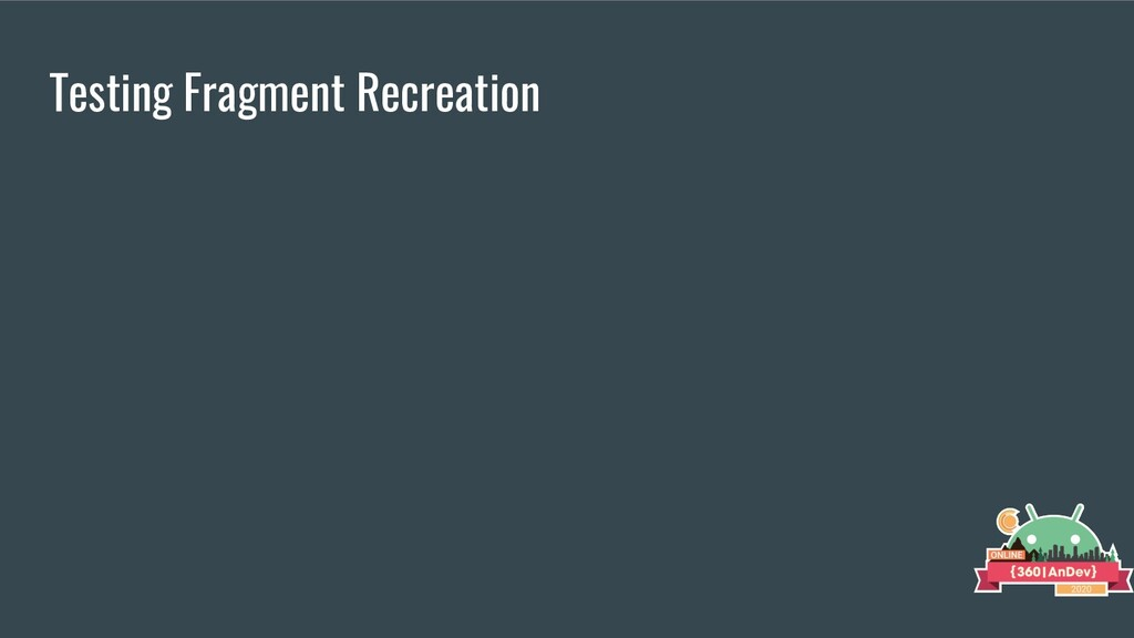 Testing Fragment Recreation