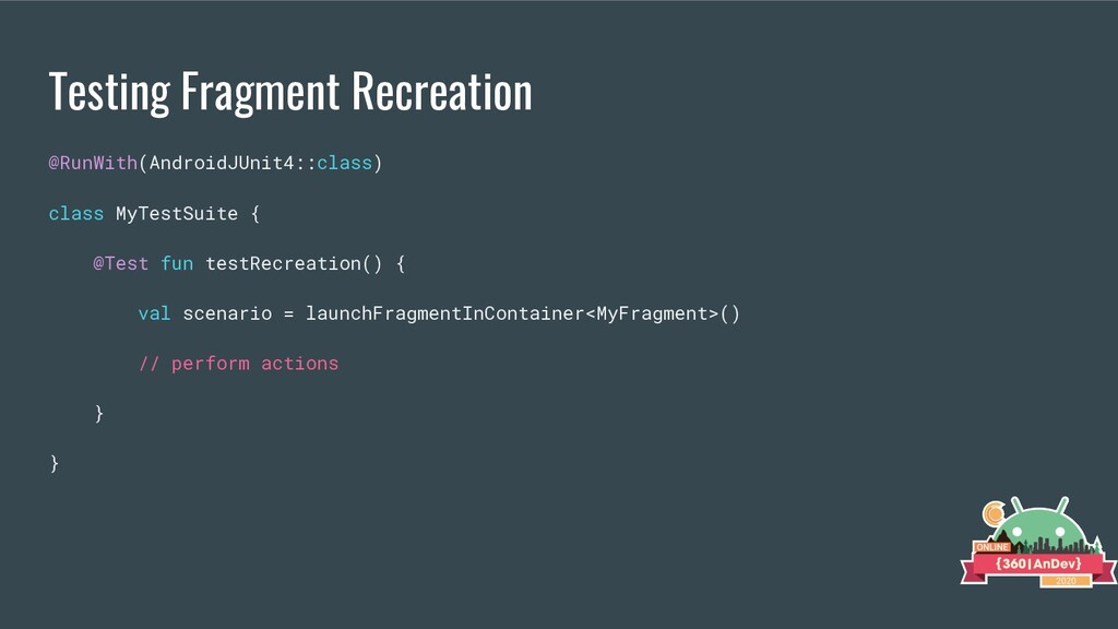 Testing Fragment Recreation @RunWith(AndroidJUn...