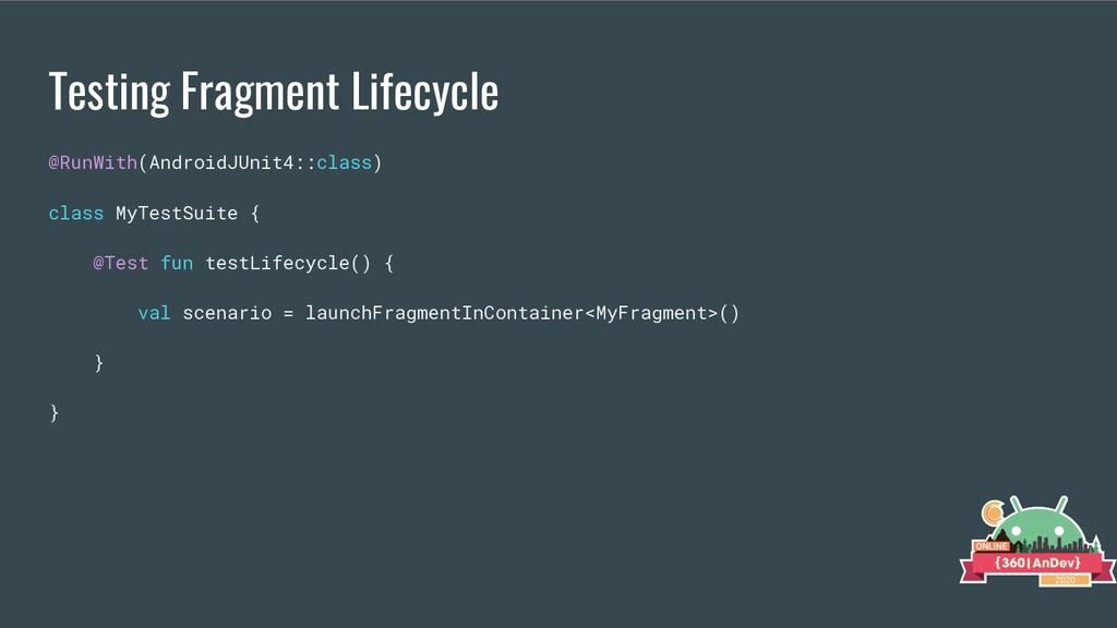Testing Fragment Lifecycle @RunWith(AndroidJUni...