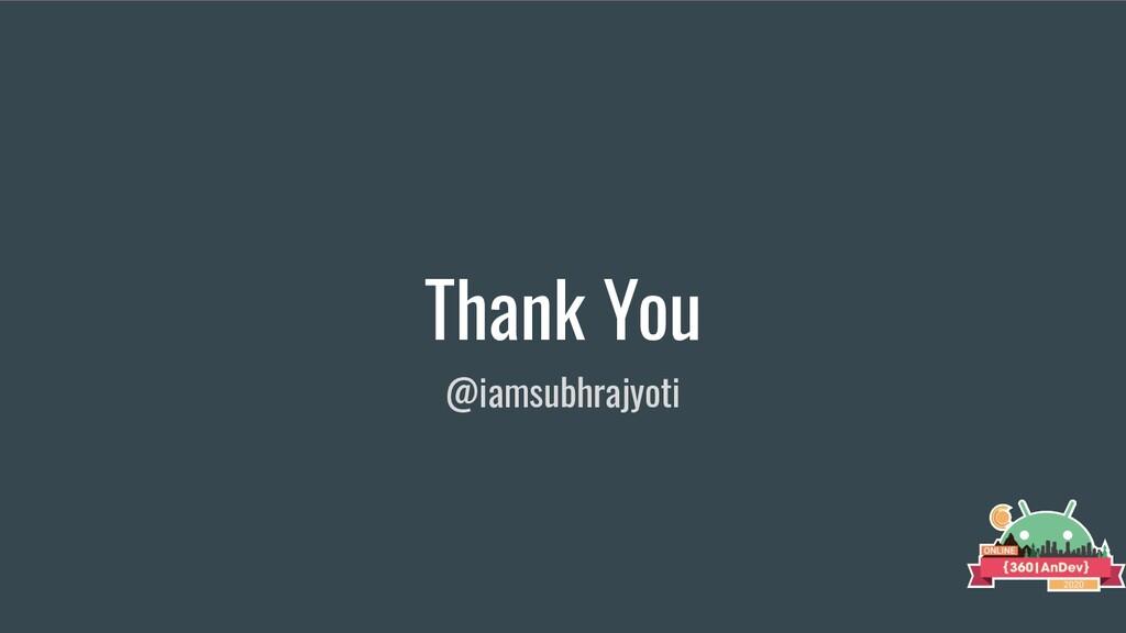 Thank You @iamsubhrajyoti