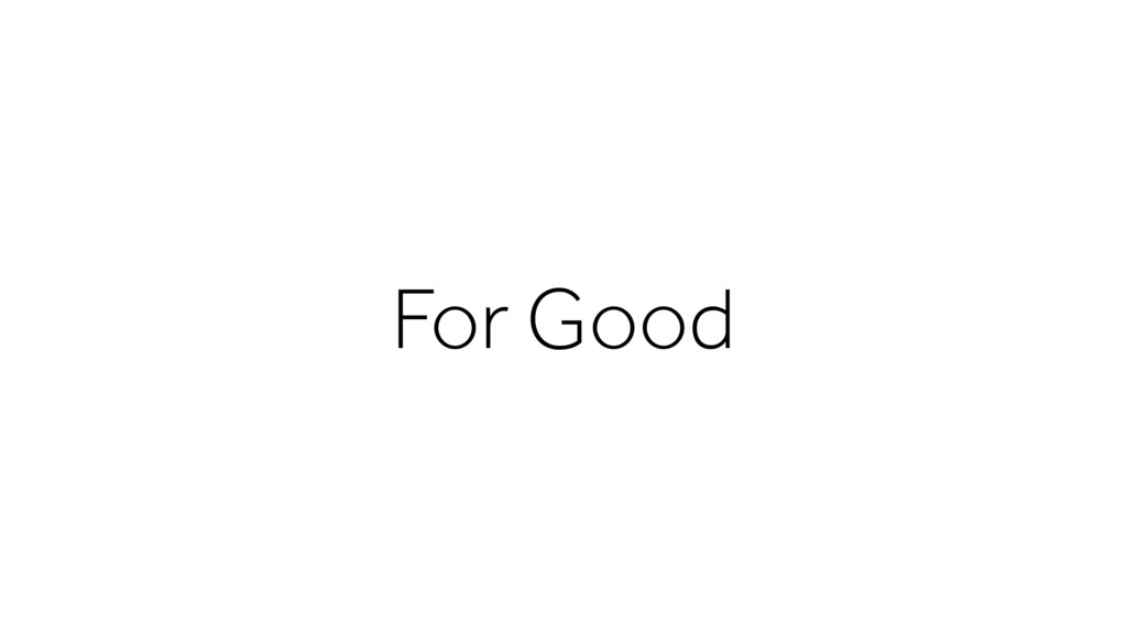 For Good