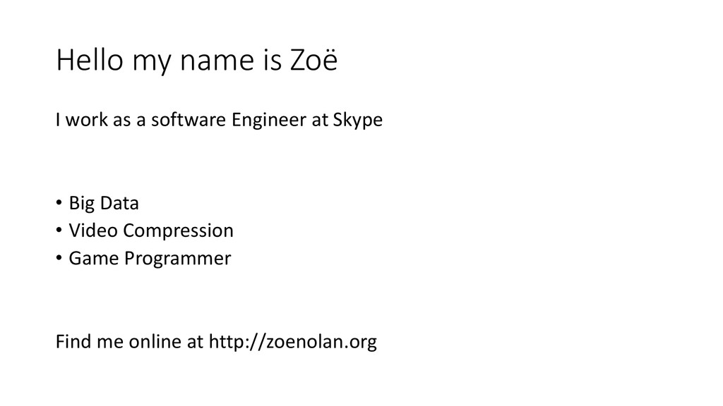 Hello my name is Zoë I work as a software Engin...