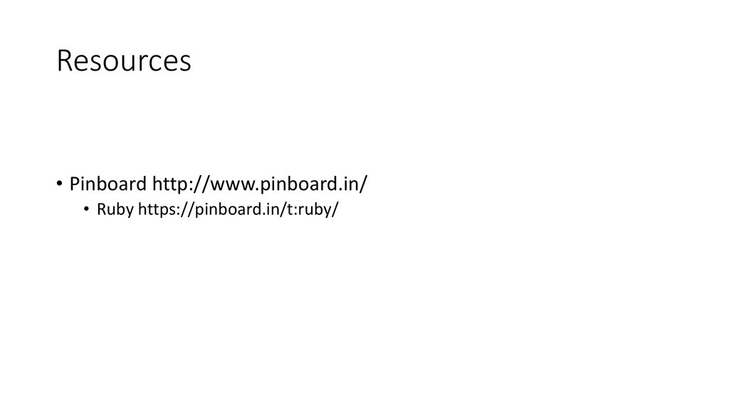 Resources • Pinboard http://www.pinboard.in/ • ...
