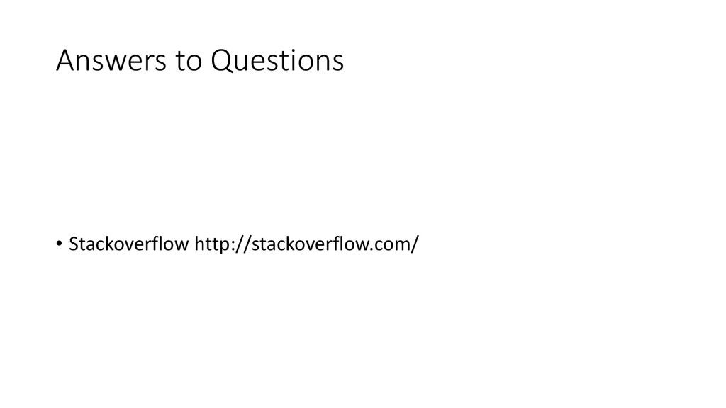 Answers to Questions • Stackoverflow http://sta...