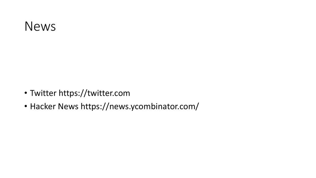 News • Twitter https://twitter.com • Hacker New...