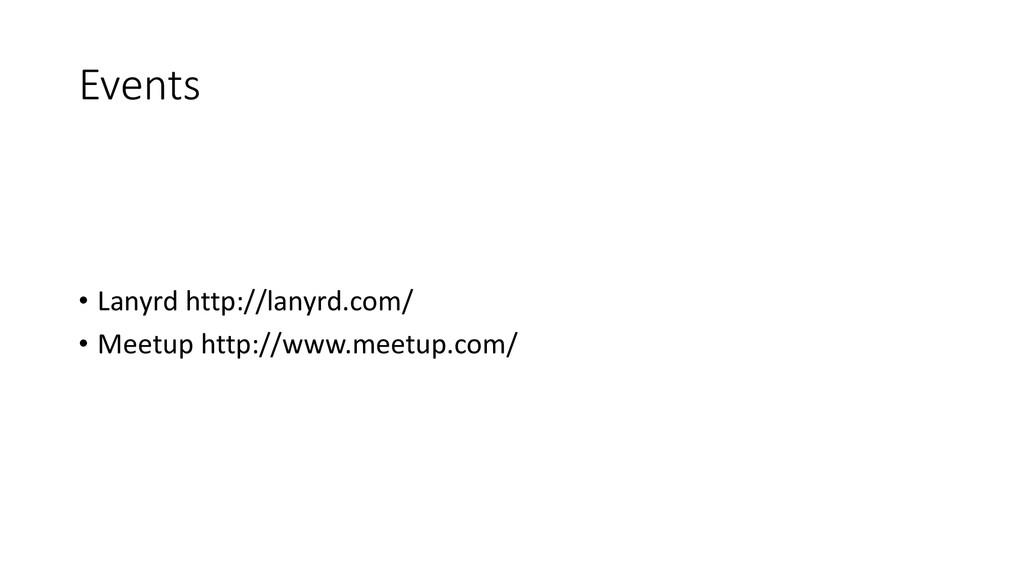 Events • Lanyrd http://lanyrd.com/ • Meetup htt...