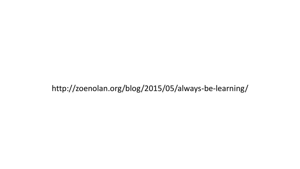 http://zoenolan.org/blog/2015/05/always-be-lear...