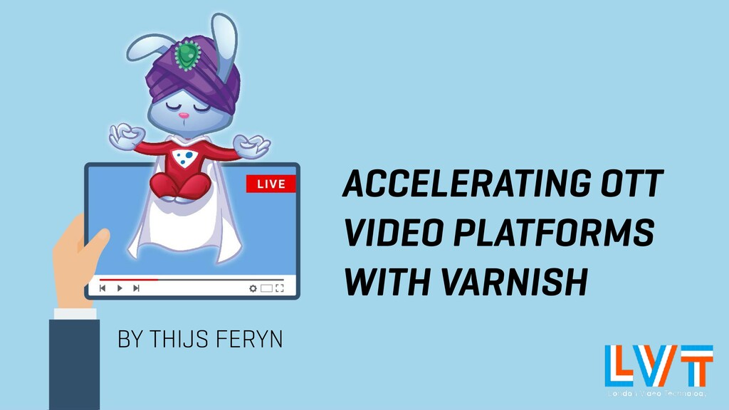 ACCELERATING OTT VIDEO PLATFORMS WITH VARNISH B...