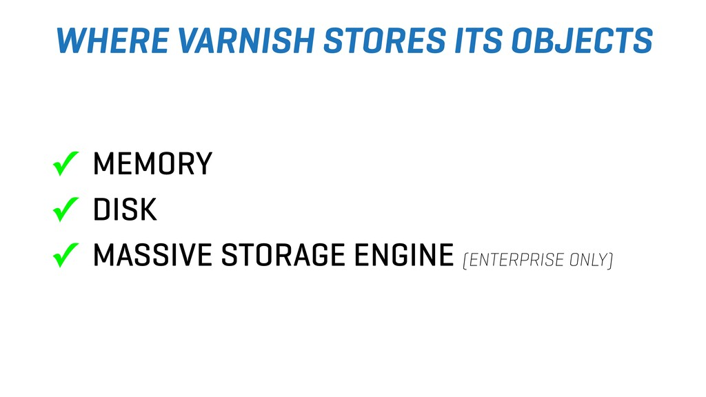 WHERE VARNISH STORES ITS OBJECTS ✓ MEMORY ✓ DIS...